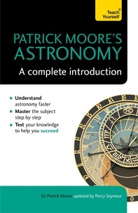 Patrick Moore et Percy Seymour - Patrick Moore's Astronomy: A Complete Introduction: Teach Yourself.