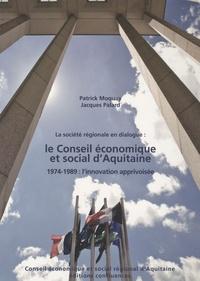 Patrick Moquay et Jacques Palard - La société régionale en dialogue : le Conseil économique et social d'Aquitaine - 1974-1989 : l'innovation apprivoisée.