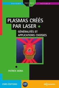 Patrick Mora - Plasmas créés par laser :  généralités et applications choisies.