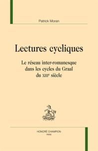 Patrick Moran - Lectures cycliques - Le réseau inter-romanesque dans les cycles du Graal du XIIIe siècle.