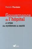 Patrick Mordelet - Gouvernance de l'hôpital et crise des systèmes de santé.
