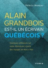 Patrick Moreau - Alain Grandbois est-il un écrivain québécois? - Quelques réflexions sur  notre littérature à partir  des Voyages de Marco Polo.