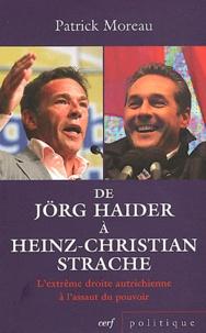 Patrick Moreau - De Jörg Haider à Heinz-Christian Strache - L'extrême droite autrichienne à l'assaut du pouvoir.