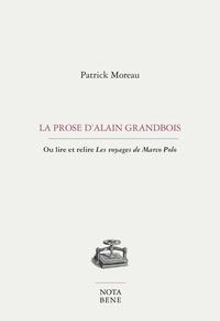 Patrick Moreau - La prose d'Alain Grandbois - Ou Lire et relire Les voyages de Marco Polo.