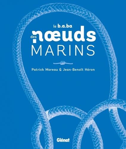 Patrick Moreau et Jean-Benoît Héron - Le b.a.ba des noeuds marins - Avec un bout détachable.