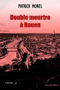 Patrick Morel - Double meurtre à Rouen.