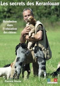 Patrick Morin - Les secrets des Keranlouan - Révolution dnas l'éducation des chiens.