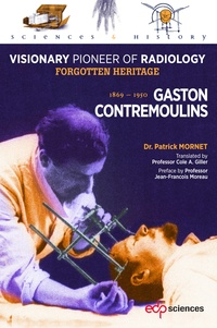 Patrick Mornet - Gaston Contremoulins (1869-1950) - Visionary Pioneer of Radiology.
