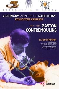 Patrick Mornet - Gaston Contremoulins, 1869 - 1950 - Visionary Pioneer of Radiology  - Forgotten heritage.