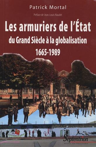 Les armuriers de l'Etat. Du Grand Siècle à la globalisation 1665-1989