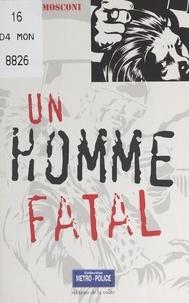Patrick Mosconi et Olivier Breton - Un homme fatal.