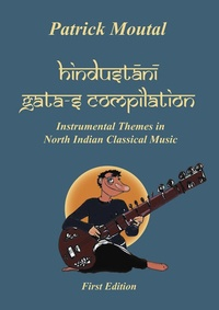 Patrick Moutal - Hindustani Gata-s Compilation:  Instrumental themes in north Indian classical music.