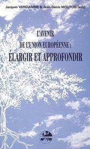 Patrick Mouton et Aliocha Vandamme - AVENIR DE UNION EUROPEENNE . - ELARGIR & APPROFONDIR.