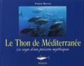 Patrick Mouton - Le Thon de Méditerranée - La saga d'un poisson mythique.