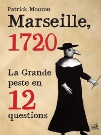 Patrick Mouton - Marseille 1720, la Grande Peste en 12 questions.