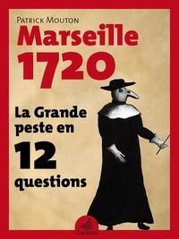Patrick Mouton - Marseille, 1720 - La Grande peste en 12 questions.