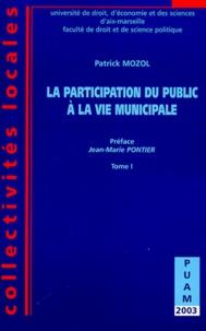 Patrick Mozol - La participation du public à la vie municipale - Tome 1.
