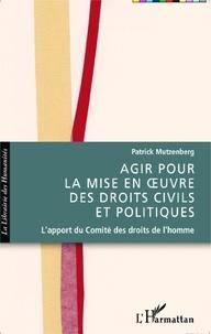 Patrick Mutzenberg - Agir pour la mise en oeuvre des droits civils et politiques - L'apport du Comité des droits de l'homme.