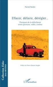 Patrick Nardin - Effacer, défaire, dérégler... - Pratiques de la défaillance entre peinture, vidéo, cinéma.