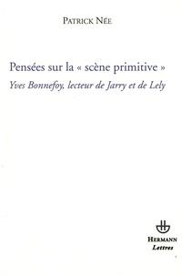 """Patrick Née - Pensées sur la """"scène primitive"""" : Yves Bonnefoy, lecteur de Jarry et de Lely."""