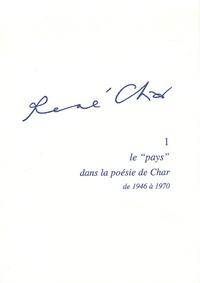 """Patrick Née et Danièle Leclair - René Char - Tome 1, Le """"pays"""" dans la poésie de Char de 1946 à 1970."""