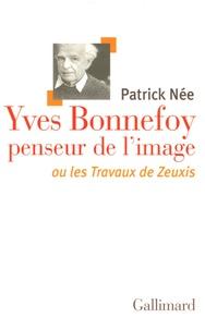 Patrick Née - Yves Bonnefoy penseur de l'image - Ou les Travaux de Zeuxis.