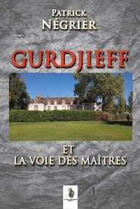 Patrick Négrier - Gurdjieff et la voie des maîtres.