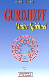 Patrick Négrier - Gurdjieff, maître spirituel - Introduction critique à l'oeuvre de Gurdjieff.