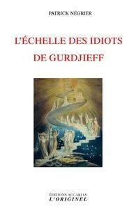 Patrick Négrier - L'échelle des idiots de Gurdjieff.