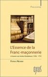 Patrick Négrier - L'essence de la franc-maçonnererie à travers ses textes fondateurs (1356-1751).