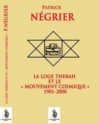 Patrick Négrier - La loge Thébah et le mouvement cosmique 1901-2000.