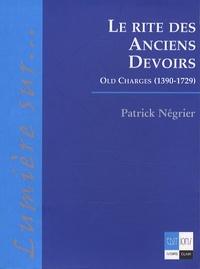 Patrick Négrier - Le rite des anciens devoirs - Old Charges (1390-1729).