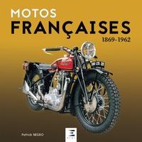 Patrick Negro - Motos françaises 1869-1962.