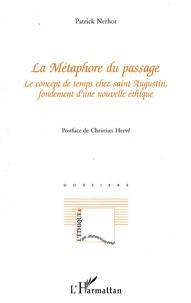 Patrick Nerhot - La Métaphore du passage - Le concept de temps chez saint Augustin, fondement d'une nouvelle éthique.