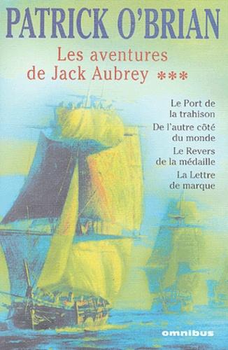 Patrick O'Brian - Les aventures de Jack Aubrey Tome 3 : Le port de la trahison ; De l'autre côté du monde ; Le revers de la médaille ; La lettre de marque.
