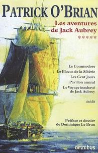 Patrick O'Brian - Les aventures de Jack Aubrey Tome 5 : Le Commodore ; Le Blocus de Sibérie ; Les Cent jours ; Pavillon amiral ; Le voyage inachevé de Jack Aubrey.