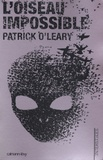 Patrick O'Leary - L'oiseau impossible.