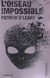 Patrick O'Leary - L'oiseau impossible.