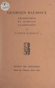 Patrick O'Reilly - Georges Baudoux - Prospecteur et écrivain calédonien.