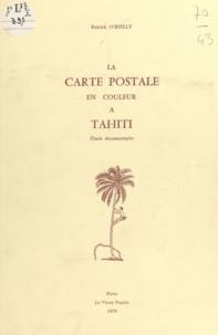 Patrick O'Reilly - La carte postale en couleur à Tahiti - Étude documentaire.