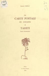 Patrick O'Reilly - La carte postale en couleur à Tahiti - Étude documentaire.