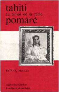 Patrick O'Reilly - La vie à Tahiti au temps de la reine Pomaré.