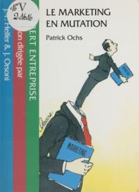 Patrick Ochs - Le marketing en mutation.