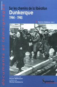 Patrick Oddone - Sur les chemins de la Libération - Dunkerque 1944-1945.