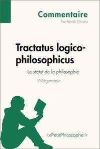 Patrick Olivero et  Lepetitphilosophe - Tractatus logico-philosophicus de Wittgenstein - Le statut de la philosophie (Commentaire) - Comprendre la philosophie avec lePetitPhilosophe.fr.