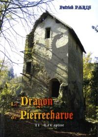 Patrick Paris - Le Dragon de Pierrecharve - Tome 1, La captive.
