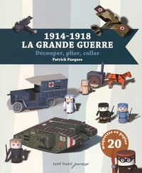 Patrick Pasques - 1914-1918 : La Grande guerre - Découper, plier, coller.