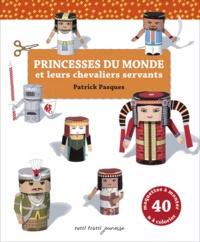 Patrick Pasques - Princesses du monde et leurs chevaliers servants - Découper, plier, coller.