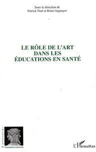 Patrick Paul et Rémi Gagnayre - Le rôle de l'art dans les éducations en santé.