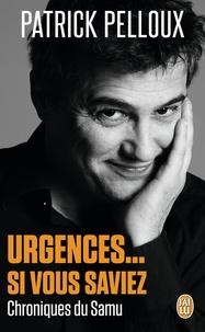 Patrick Pelloux - Urgences... Si vous saviez - Chroniques du Samu.